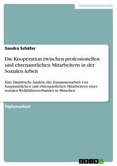 Die Kooperation zwischen professionellen und ehrenamtlichen Mitarbeitern in der Sozialen Arbeit (eBook, PDF) - Schäfer, Sandra