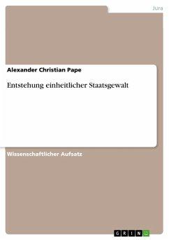 Entstehung einheitlicher Staatsgewalt (eBook, PDF)