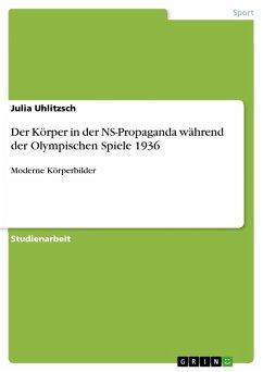 Der Körper in der NS-Propaganda während der Olympischen Spiele 1936 (eBook, PDF)