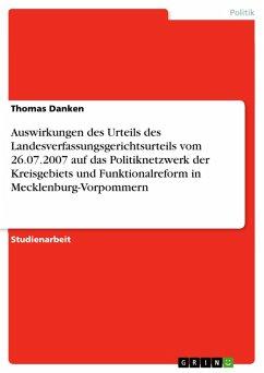 Auswirkungen des Urteils des Landesverfassungsgerichtsurteils vom 26.07.2007 auf das Politiknetzwerk der Kreisgebiets und Funktionalreform in Mecklenburg-Vorpommern (eBook, PDF)