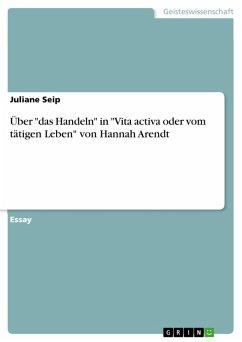 """Über """"das Handeln"""" in """"Vita activa oder vom tätigen Leben"""" von Hannah Arendt (eBook, PDF)"""