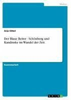 Der Blaue Reiter - Schönberg und Kandinsky im Wandel der Zeit - Göbel, Anja