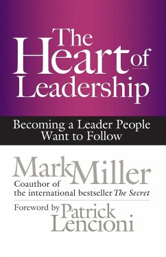 The Heart of Leadership: Becoming a Leader People Want to Follow - Miller, Mark R.