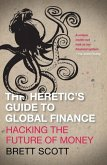 The Heretic's Guide to Global Finance: Hacking the Future of Money