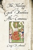 Theology of the Czech Brethren from Hus to Comenius