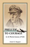 Prelude to Courage, An Air Warrior's Journey of Faith