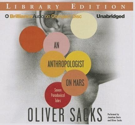 an anthropologist on mars by oliver One of the books i took to the peak district was an anthropologist on mars (1995) by oliver sacks – a copy i bought in washington dc, and thus one of those lovely floopy-floppy us paperbacks, rather than the stiffer uk ones.