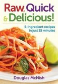 Raw, Quick & Delicious!: 5-Ingredient Recipes in Just 15 Minutes