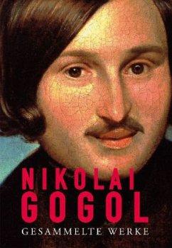 Gesammelte Werke - Gogol, Nikolai Wassiljewitsch