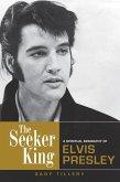 The Seeker King: A Spiritual Biography of Elvis Presley