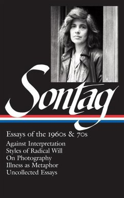 Susan Sontag: Essays of the 1960s & 70s (Loa #246): Against Interpretation / Styles of Radical Will / On Photography / Illness as Metaphor / Uncollect - Sontag, Susan