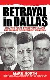 Betrayal in Dallas: Lbj, the Pearl Street Mafia, and the Murder of President Kennedy