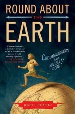 Round about the Earth: Circumnavigation from Magellan to Orbit - Chaplin, Joyce E.