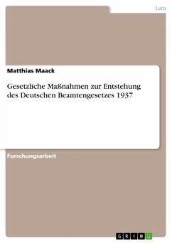 Gesetzliche Maßnahmen zur Entstehung des Deutschen Beamtengesetzes 1937 (eBook, ePUB)