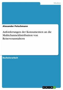 Anforderungen der Konsumenten an die Multichanneldistribution von Reiseveranstaltern (eBook, PDF)