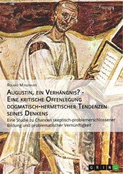 Augustin, ein Verhängnis? - Eine kritische Offenlegung dogmatisch-hermetischer Tendenzen seines Denkens (eBook, ePUB)