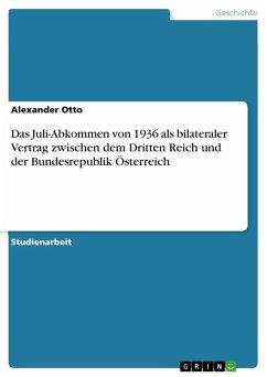 Das Juli-Abkommen von 1936 als bilateraler Vertrag zwischen dem Dritten Reich und der Bundesrepublik Österreich (eBook, ePUB) - Otto, Alexander