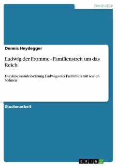 Ludwig der Fromme - Familienstreit um das Reich (eBook, PDF)
