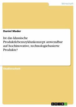 Ist das klassische Produktlebenszykluskonzept anwendbar auf hochinovative, technologiebasierte Produkte? (eBook, PDF)