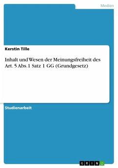 Inhalt und Wesen der Meinungsfreiheit des Art. 5 Abs.1 Satz 1 GG (Grundgesetz) (eBook, PDF)