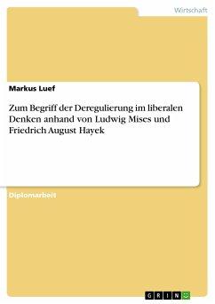 Zum Begriff der Deregulierung im liberalen Denken anhand von Ludwig Mises und Friedrich August Hayek (eBook, PDF)