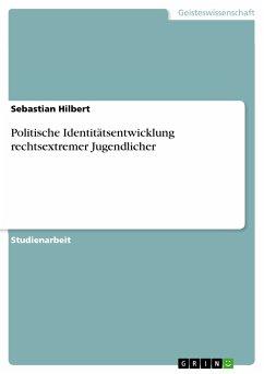 Politische Identitätsentwicklung rechtsextremer Jugendlicher (eBook, PDF)