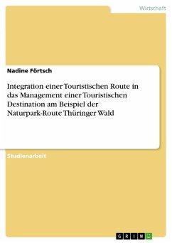 Integration einer Touristischen Route in das Management einer Touristischen Destination am Beispiel der Naturpark-Route Thüringer Wald (eBook, PDF)