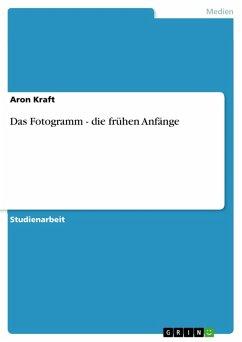 Das Fotogramm - die frühen Anfänge (eBook, PDF)