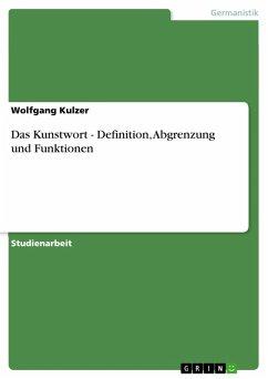 Das Kunstwort - Definition, Abgrenzung und Funktionen (eBook, PDF) - Kulzer, Wolfgang