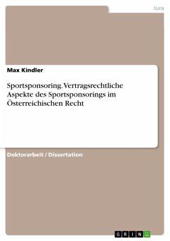 Sportsponsoring - Vertragsrechtliche Aspekte des Sportsponsorings im Österreichischen Recht (eBook, PDF)