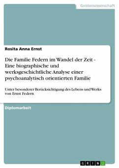 Die Familie Federn im Wandel der Zeit - Eine biographische und werksgeschichtliche Analyse einer psychoanalytisch orientierten Familie (eBook, PDF)