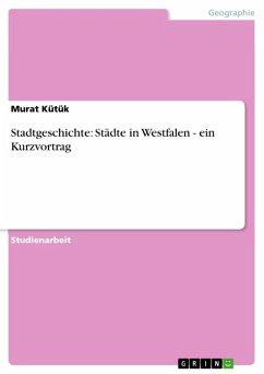 Stadtgeschichte: Städte in Westfalen - ein Kurzvortrag (eBook, ePUB)