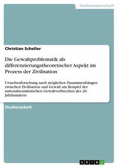 Die Gewaltproblematik als differenzierungstheoretischer Aspekt im Prozess der Zivilisation (eBook, PDF)