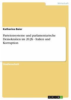 Parteiensysteme und parlamentarische Demokratien im 20.Jh - Italien und Korruption (eBook, PDF)