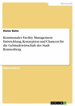 Kommunales Facility Management. Entwicklung, Konzeption und Chancen für die Gebäudewirtschaft der Stadt Ronnenberg (eBook, PDF)
