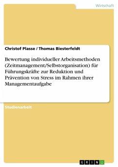 Bewertung individueller Arbeitsmethoden (Zeitmanagement/Selbstorganisation) für Führungskräfte zur Reduktion und Prävention von Stress im Rahmen ihrer Managementaufgabe (eBook, PDF)