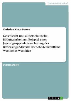 Geschlecht und außerschulische Bildungsarbeit am Beispiel einer Jugendgruppenleiterschulung des Bezirksjugendwerks der Arbeiterwohlfahrt Westliches Westfalen (eBook, PDF)