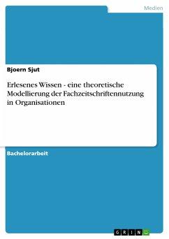 Erlesenes Wissen - eine theoretische Modellierung der Fachzeitschriftennutzung in Organisationen (eBook, PDF)