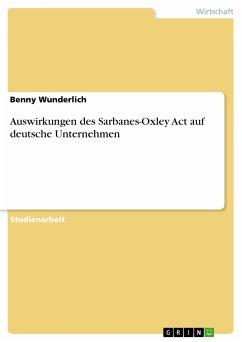 Auswirkungen des Sarbanes-Oxley Act auf deutsche Unternehmen (eBook, PDF)