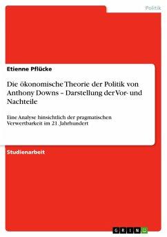 Die ökonomische Theorie der Politik von Anthony Downs - Darstellung der Vor- und Nachteile (eBook, PDF)