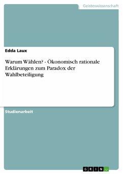 Warum Wählen? - Ökonomisch rationale Erklärungen zum Paradox der Wahlbeteiligung (eBook, PDF)
