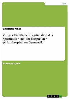Zur geschichtlichen Legitimation des Sportunterrichts am Beispiel der philanthropischen Gymnastik (eBook, PDF) - Klaas, Christian