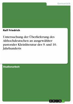 Untersuchung der Überlieferung des Althochdeutschen an ausgewählter pastoraler Kleinliteratur des 9. und 10. Jahrhunderts (eBook, PDF)