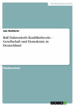 Ralf Dahrendorfs Konflikttheorie - Gesellschaft und Demokratie in Deutschland (eBook, PDF)