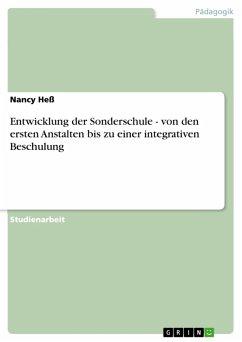 Entwicklung der Sonderschule - von den ersten Anstalten bis zu einer integrativen Beschulung (eBook, PDF)