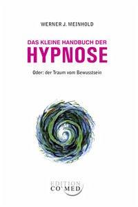 Das kleine Handbuch der Hypnose - Meinhold, Werner J.