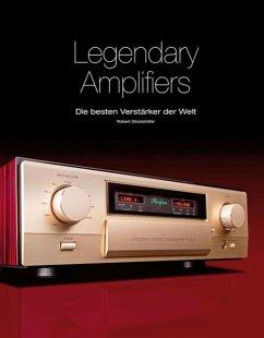 Legendary Amplifiers: Die besten Verstärker der Welt - Glückshöfer, Robert