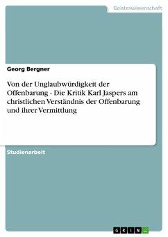 Von der Unglaubwürdigkeit der Offenbarung - Die Kritik Karl Jaspers am christlichen Verständnis der Offenbarung und ihrer Vermittlung (eBook, PDF)