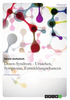 Down-Syndrom - Ursachen, Symptome, Entwicklungschancen (eBook, ePUB)