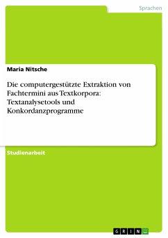 Die computergestützte Extraktion von Fachtermini aus Textkorpora: Textanalysetools und Konkordanzprogramme (eBook, PDF)